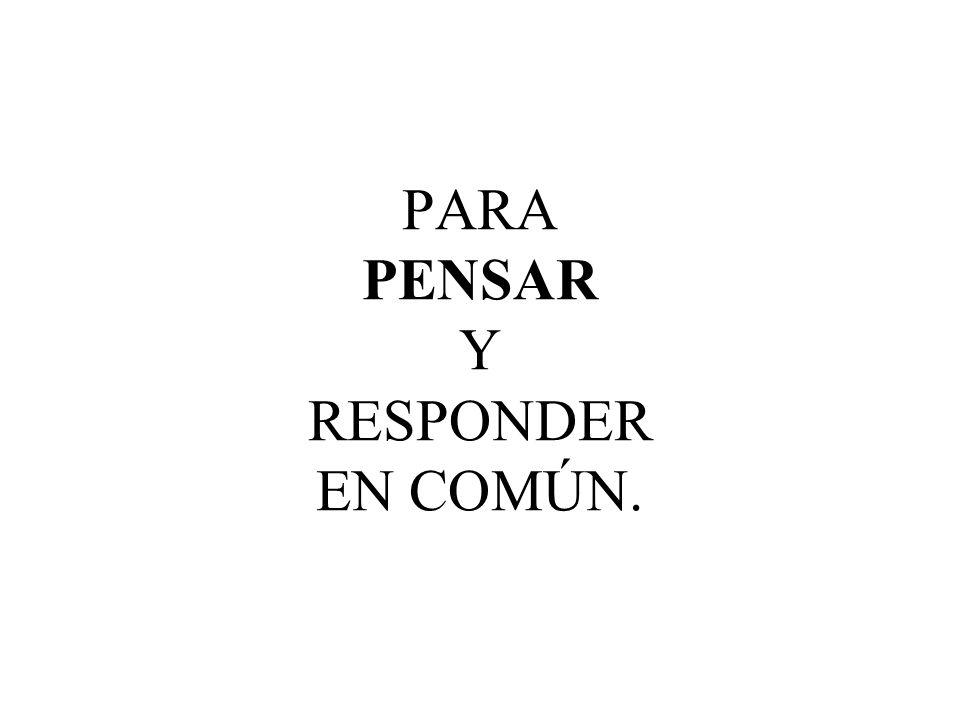 PARA PENSAR Y RESPONDER EN COMÚN.