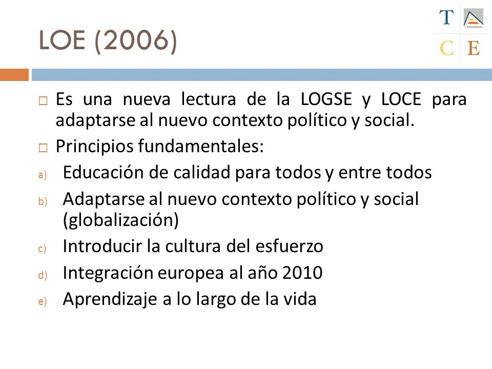 LOE (2006)Es una nueva lectura de la LOGSE y LOCE para adaptarse al nuevo contexto político y social.