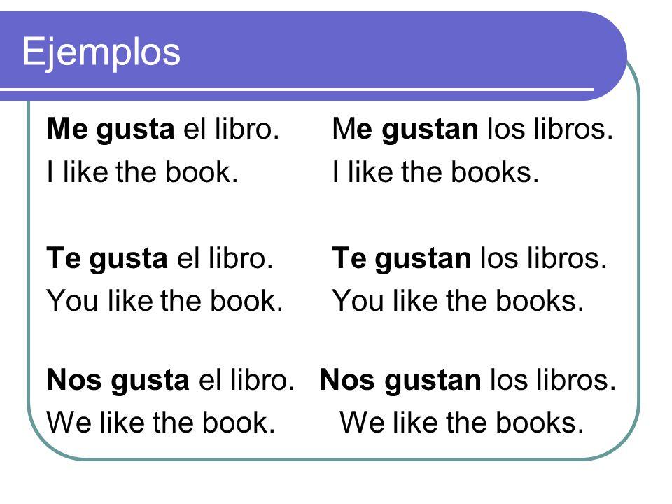 Ejemplos Me gusta el libro. Me gustan los libros.