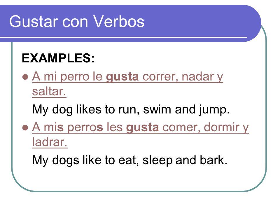 Gustar con Verbos EXAMPLES: