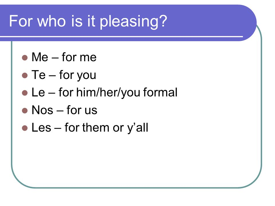 For who is it pleasing Me – for me Te – for you