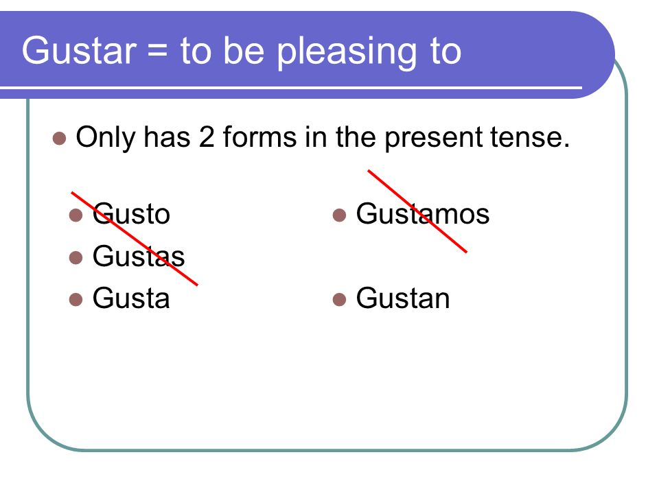Gustar = to be pleasing to