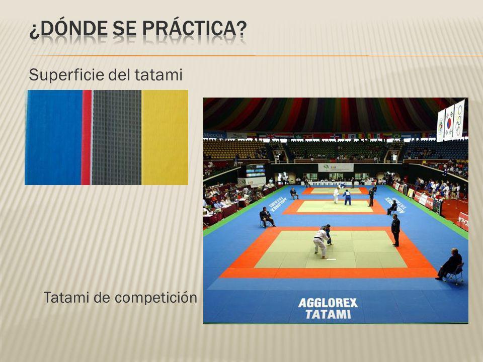 ¿DÓNDE SE PRÁCTICA Superficie del tatami Tatami de competición