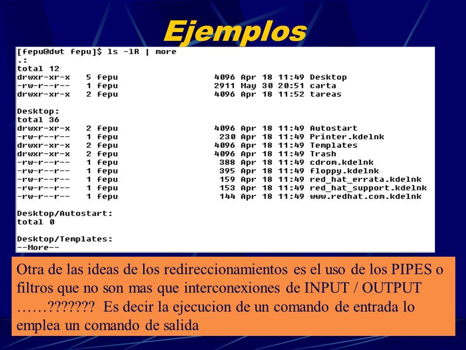 Ejemplos Otra de las ideas de los redireccionamientos es el uso de los PIPES o filtros que no son mas que interconexiones de INPUT / OUTPUT.