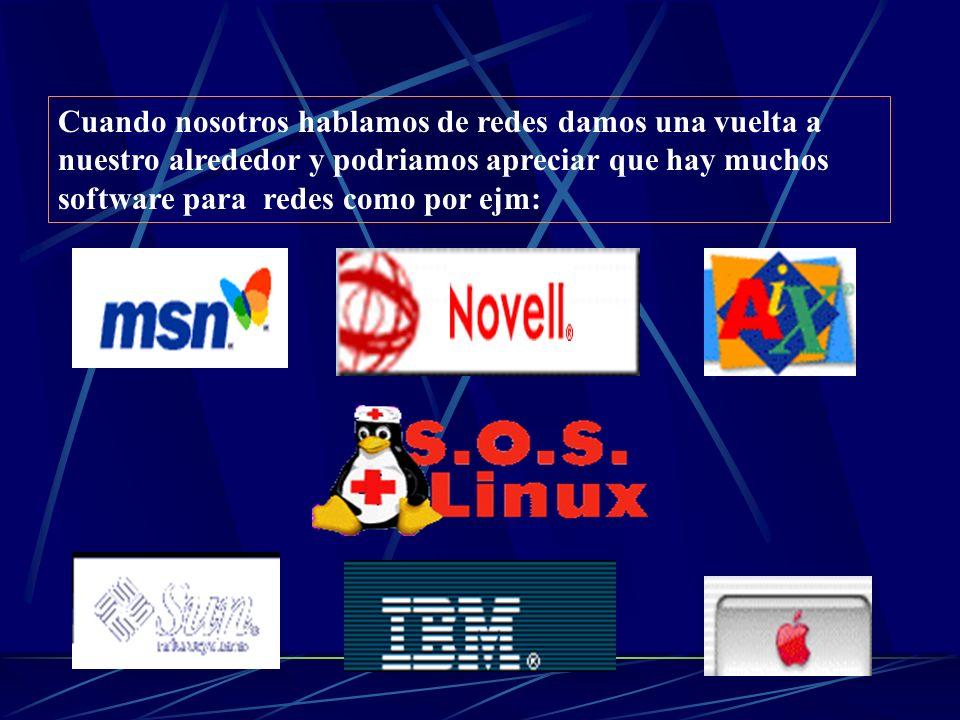 Cuando nosotros hablamos de redes damos una vuelta a nuestro alrededor y podriamos apreciar que hay muchos software para redes como por ejm: