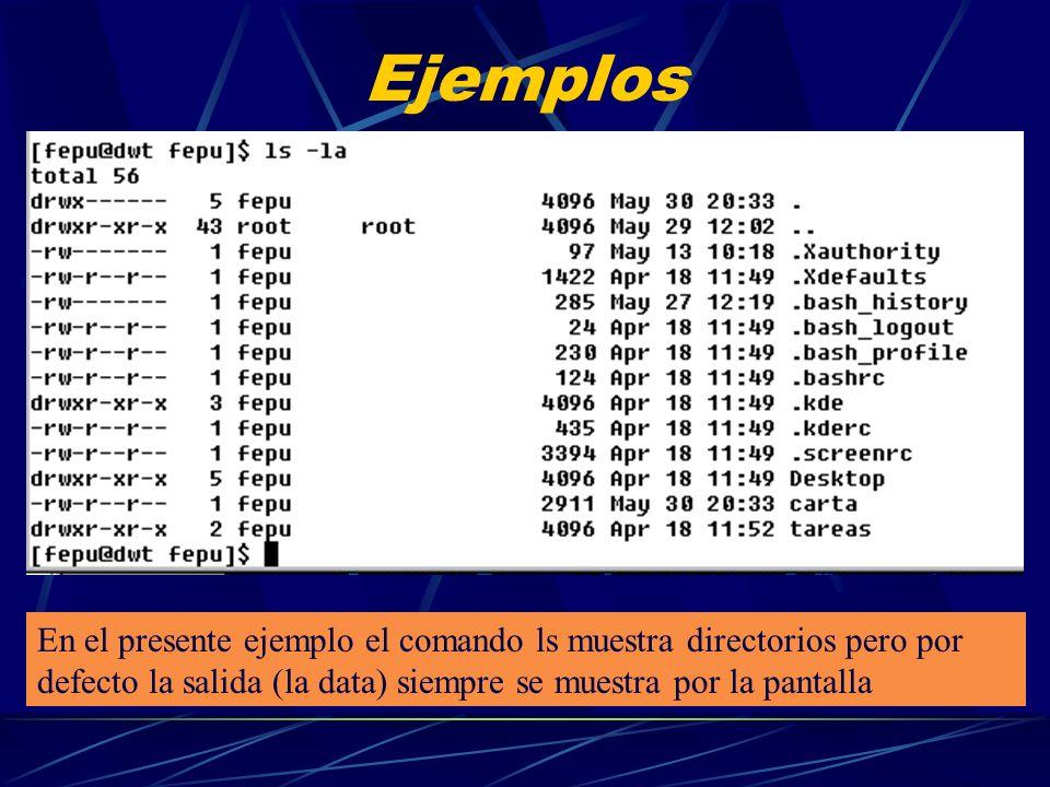 Ejemplos En el presente ejemplo el comando ls muestra directorios pero por defecto la salida (la data) siempre se muestra por la pantalla.