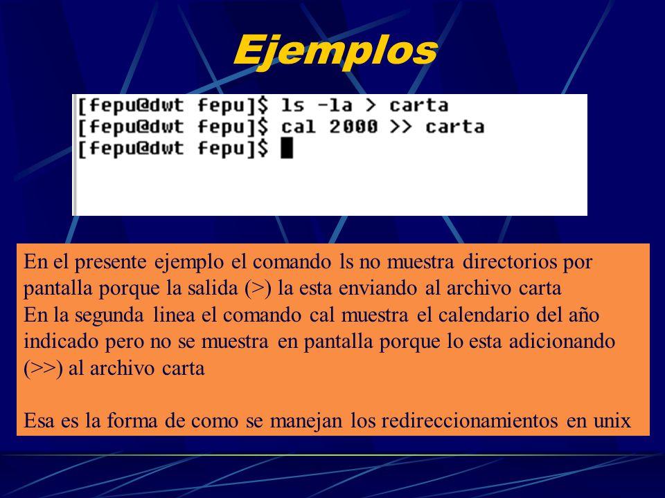 EjemplosEn el presente ejemplo el comando ls no muestra directorios por pantalla porque la salida (>) la esta enviando al archivo carta.