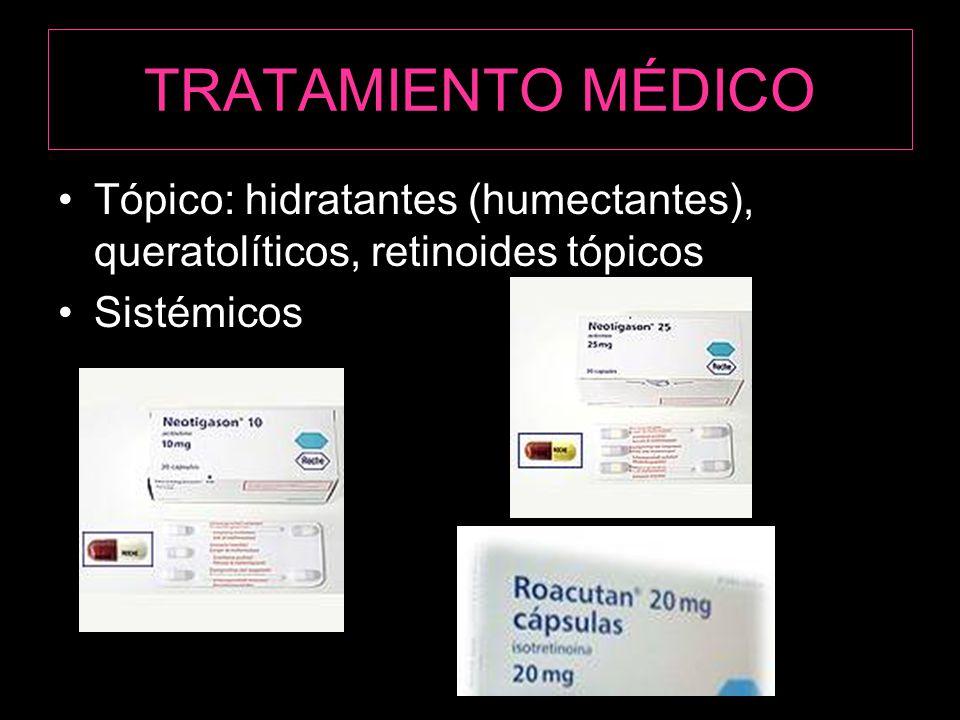 TRATAMIENTO MÉDICO Tópico: hidratantes (humectantes), queratolíticos, retinoides tópicos Sistémicos
