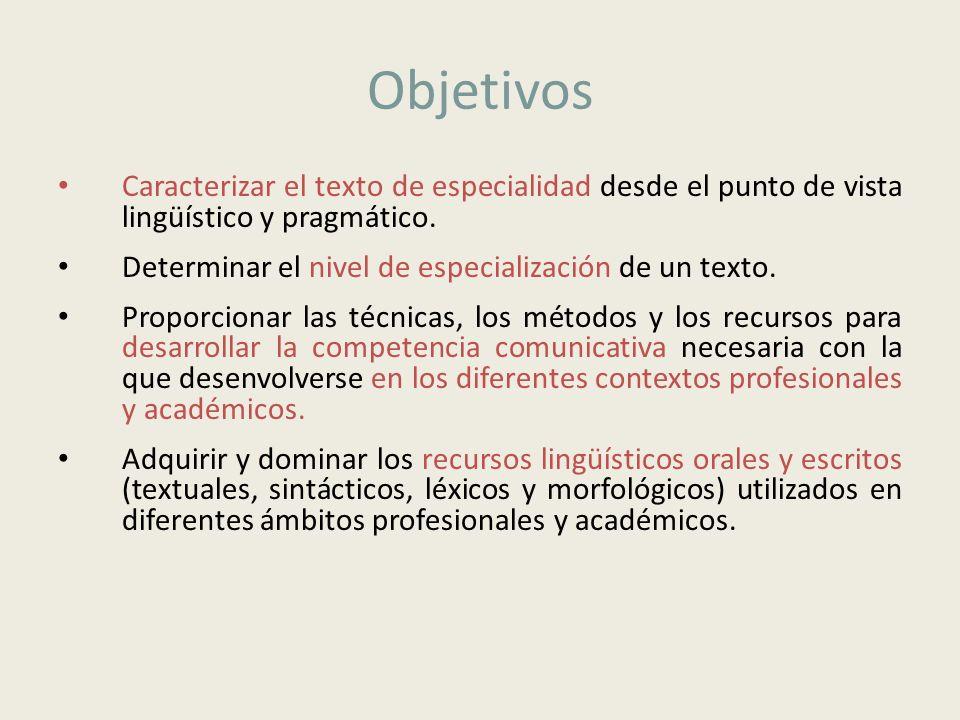 Objetivos Caracterizar el texto de especialidad desde el punto de vista lingüístico y pragmático.