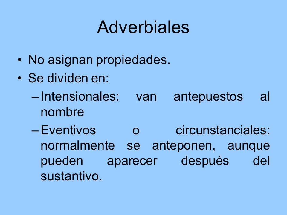Adverbiales No asignan propiedades. Se dividen en: