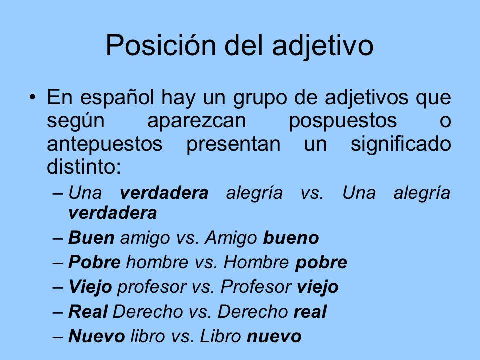 Posición del adjetivo En español hay un grupo de adjetivos que según aparezcan pospuestos o antepuestos presentan un significado distinto: