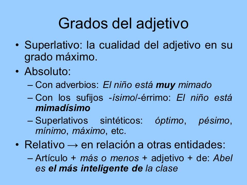 Grados del adjetivo Superlativo: la cualidad del adjetivo en su grado máximo. Absoluto: Con adverbios: El niño está muy mimado.