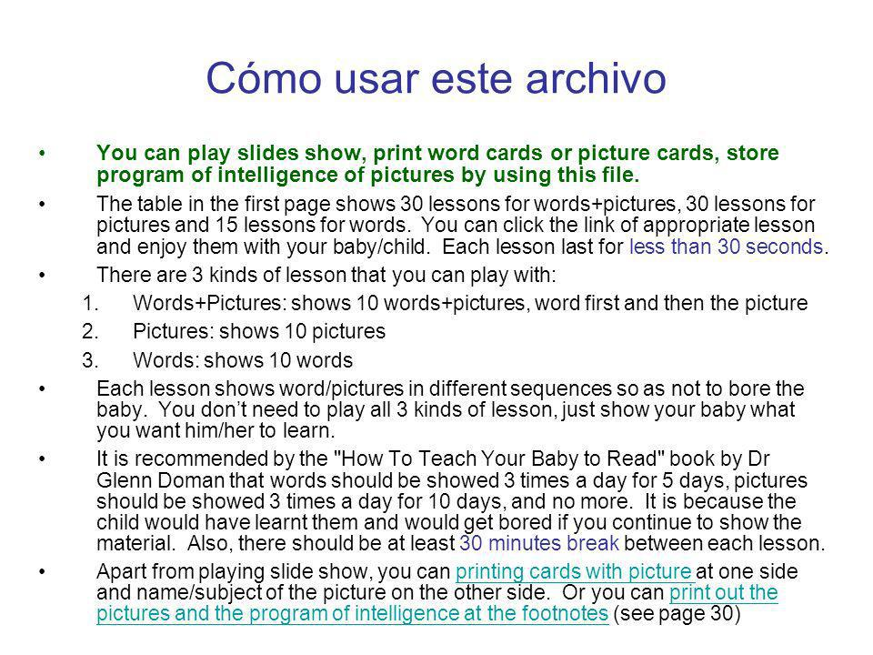 Cómo usar este archivo You can play slides show, print word cards or picture cards, store program of intelligence of pictures by using this file.