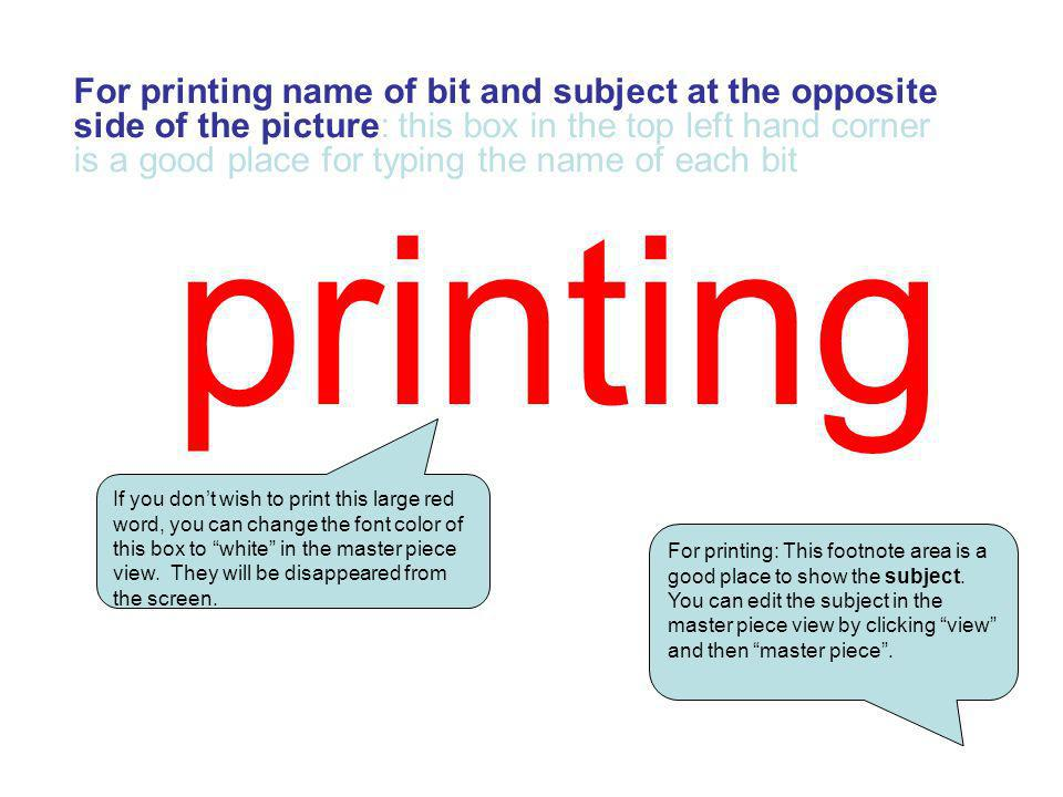 For printing name of bit and subject at the opposite side of the picture: this box in the top left hand corner is a good place for typing the name of each bit
