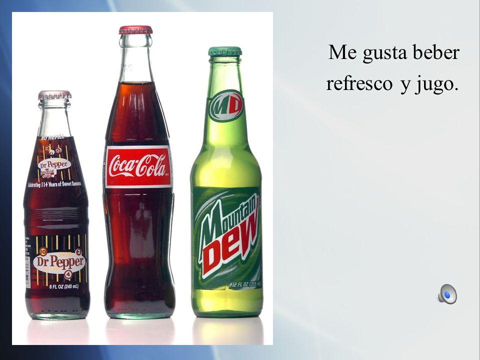 Me gusta beber refresco y jugo.