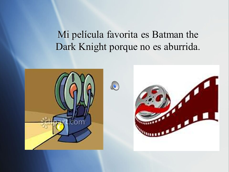 Mi película favorita es Batman the Dark Knight porque no es aburrida.