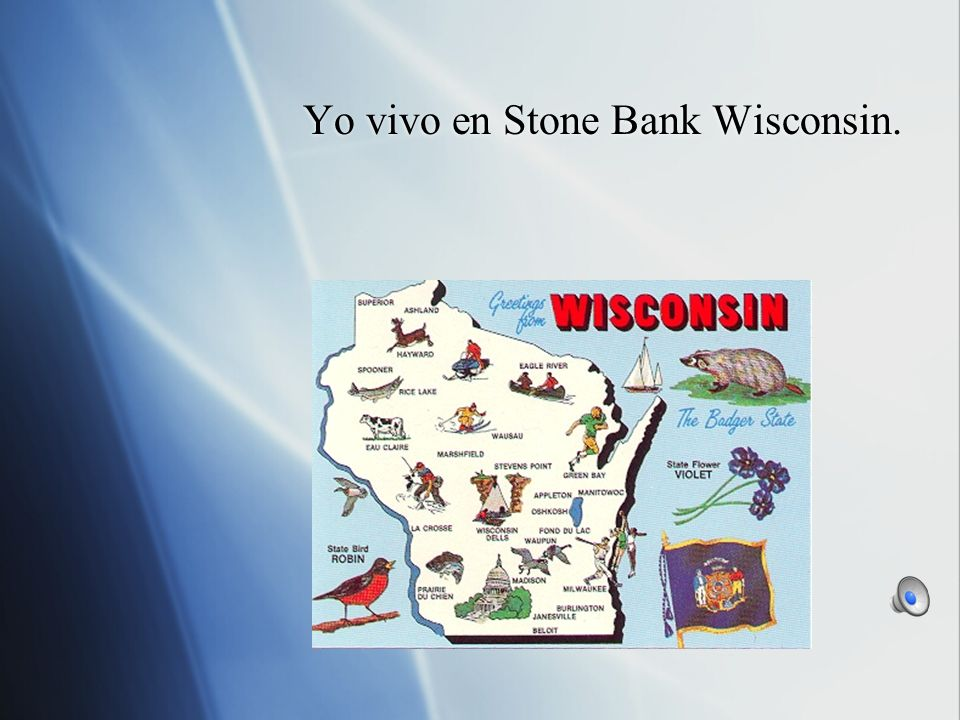 Yo vivo en Stone Bank Wisconsin.