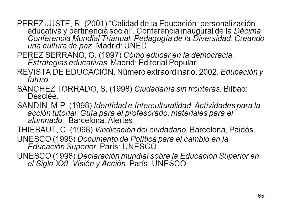 PEREZ JUSTE, R. (2001) Calidad de la Educación: personalización educativa y pertinencia social . Conferencia inaugural de la Décima Conferencia Mundial Trianual: Pedagogía de la Diversidad. Creando una cultura de paz. Madrid: UNED.