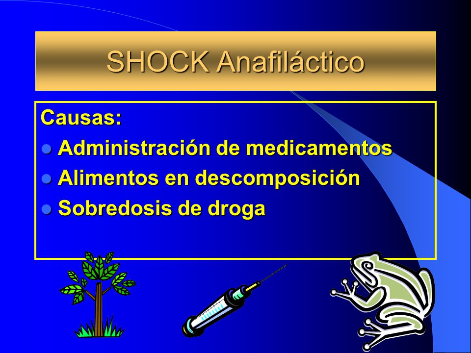 SHOCK Anafiláctico Causas: Administración de medicamentos