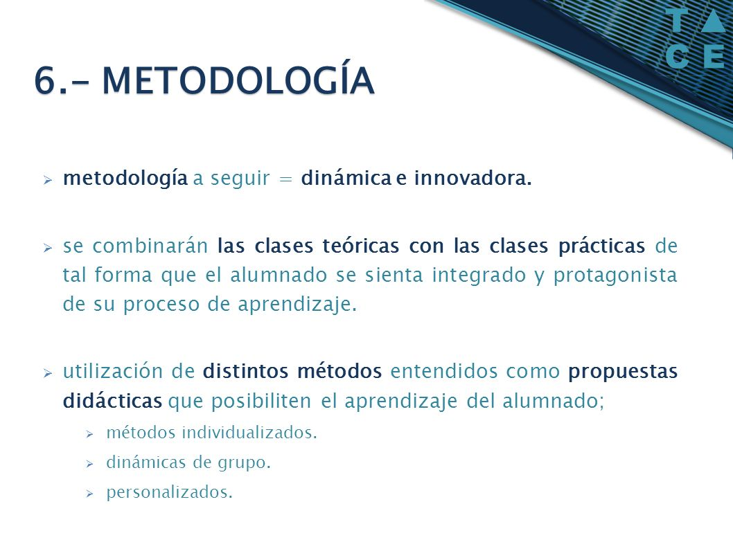 6.- METODOLOGÍA metodología a seguir = dinámica e innovadora.