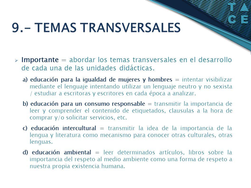 9.- TEMAS TRANSVERSALESImportante = abordar los temas transversales en el desarrollo de cada una de las unidades didácticas.