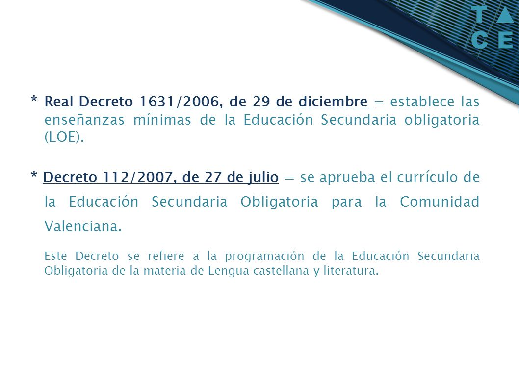 * Real Decreto 1631/2006, de 29 de diciembre = establece las enseñanzas mínimas de la Educación Secundaria obligatoria (LOE).