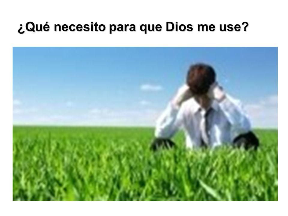 ¿Qué necesito para que Dios me use