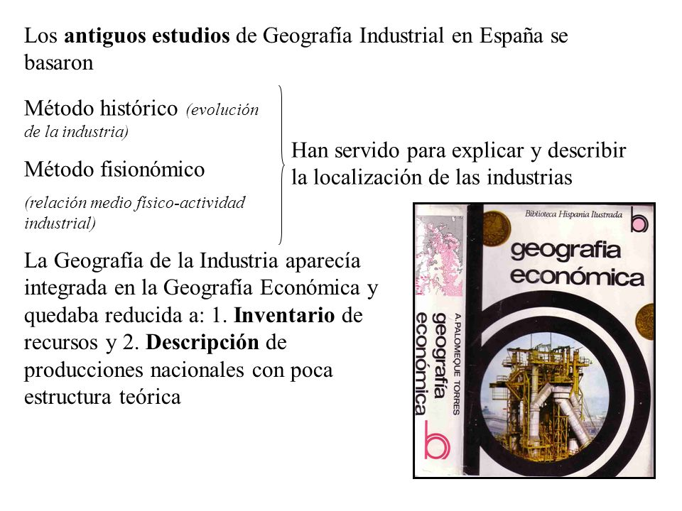 Los antiguos estudios de Geografía Industrial en España se basaron