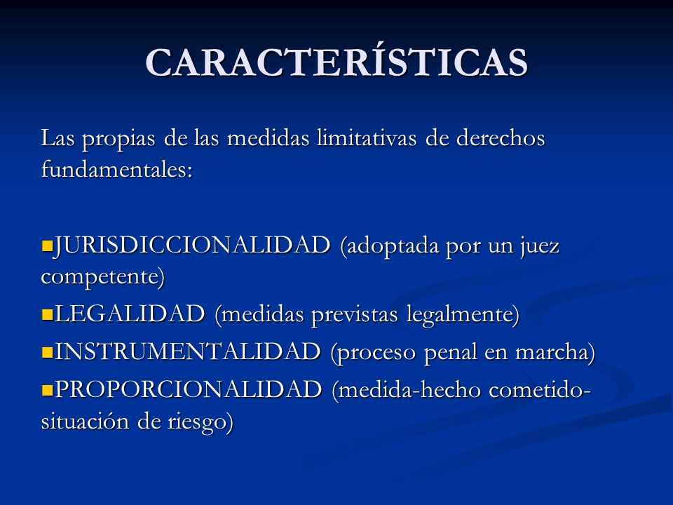 CARACTERÍSTICASLas propias de las medidas limitativas de derechos fundamentales: JURISDICCIONALIDAD (adoptada por un juez competente)