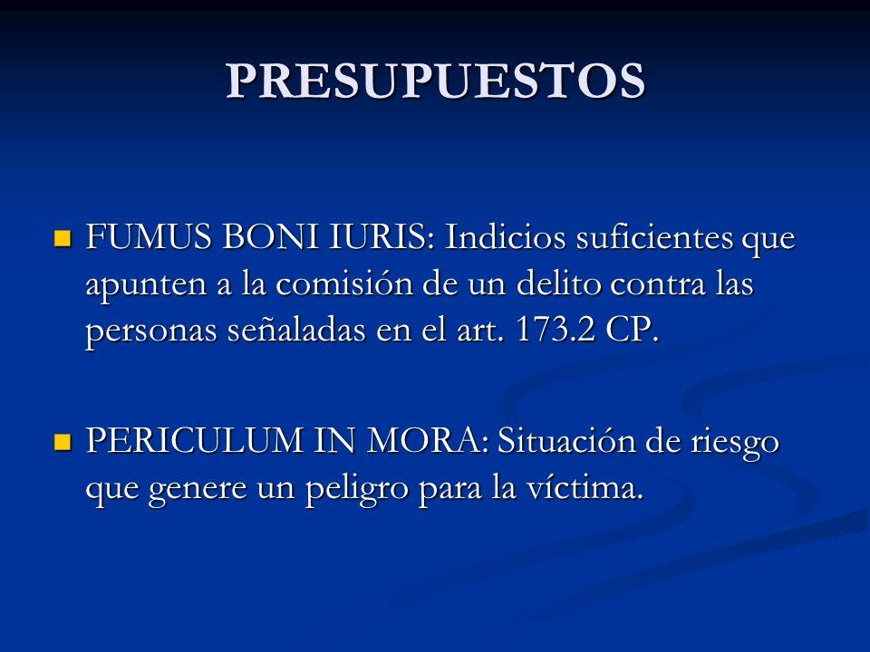 PRESUPUESTOS FUMUS BONI IURIS: Indicios suficientes que apunten a la comisión de un delito contra las personas señaladas en el art. 173.2 CP.