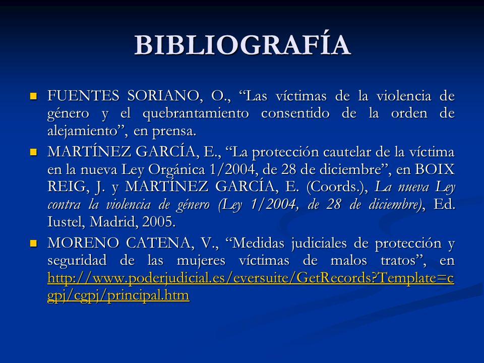 BIBLIOGRAFÍAFUENTES SORIANO, O., Las víctimas de la violencia de género y el quebrantamiento consentido de la orden de alejamiento , en prensa.
