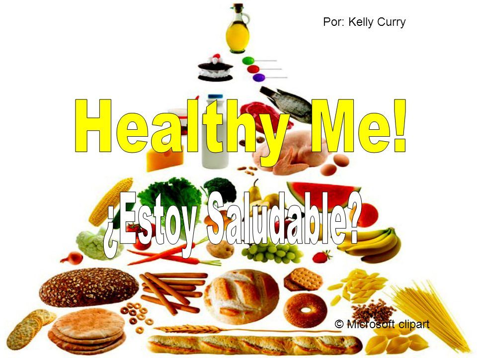 Por: Kelly Curry Healthy Me! ¿Estoy Saludable © Microsoft clipart