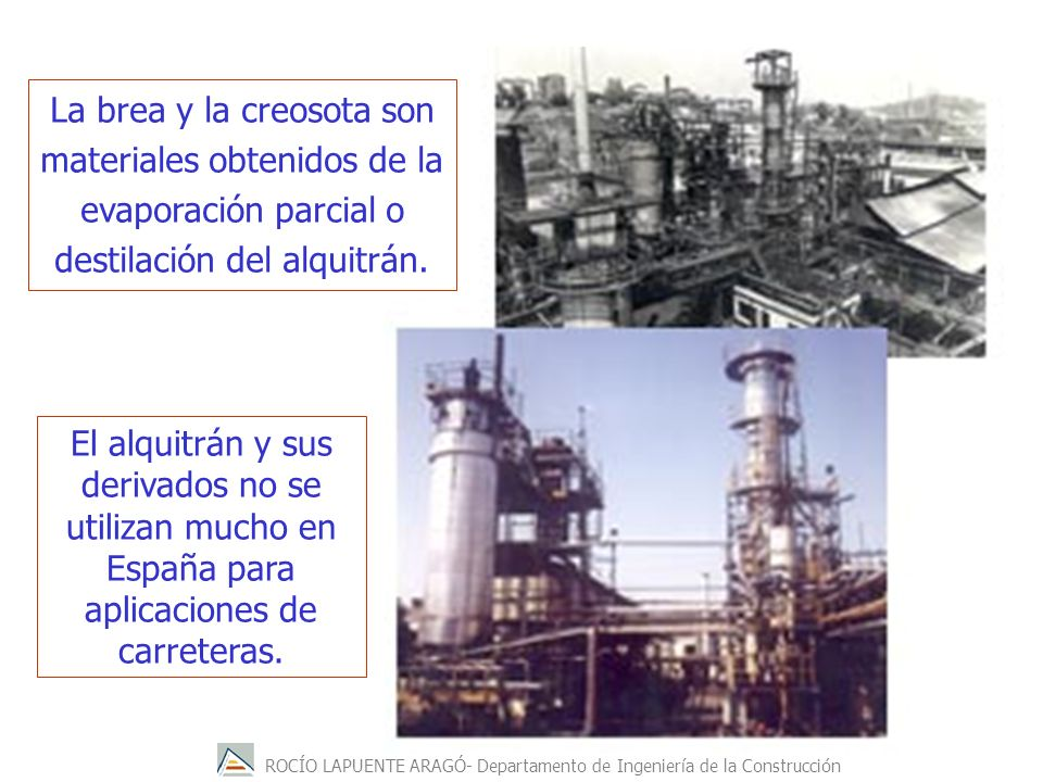 La brea y la creosota son materiales obtenidos de la evaporación parcial o destilación del alquitrán.