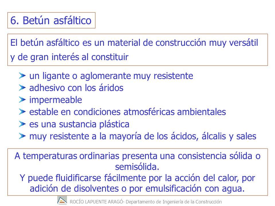 6. Betún asfáltico El betún asfáltico es un material de construcción muy versátil y de gran interés al constituir.