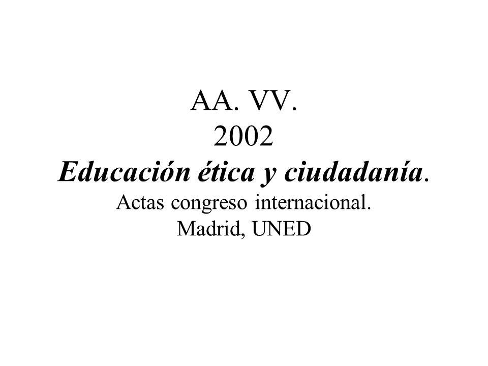 AA. VV. 2002 Educación ética y ciudadanía. Actas congreso internacional. Madrid, UNED