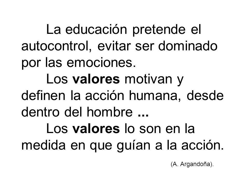 La educación pretende el autocontrol, evitar ser dominado por las emociones.