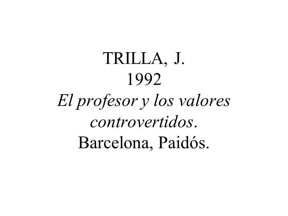 TRILLA, J. 1992 El profesor y los valores controvertidos