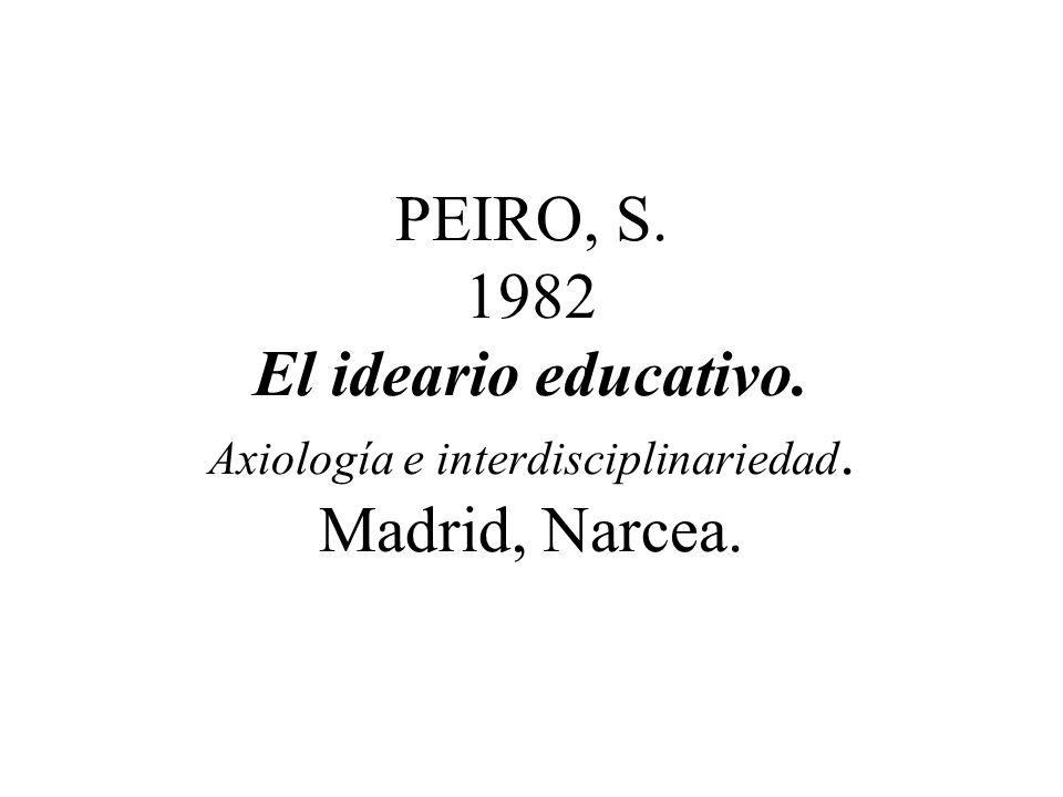 PEIRO, S. 1982 El ideario educativo. Axiología e interdisciplinariedad