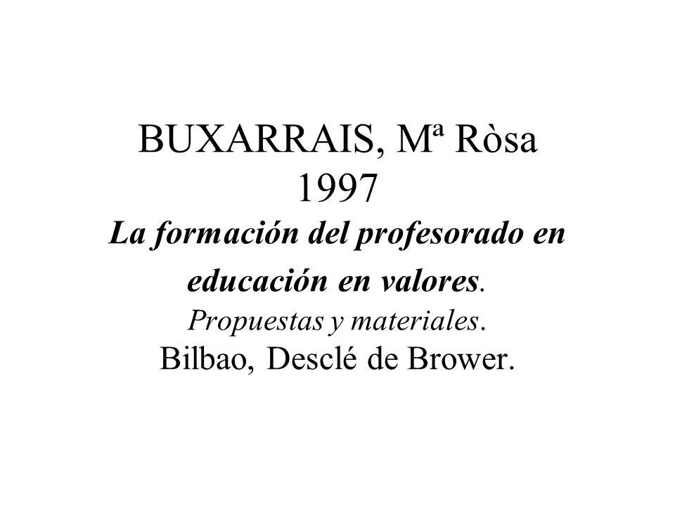 BUXARRAIS, Mª Ròsa 1997 La formación del profesorado en educación en valores.