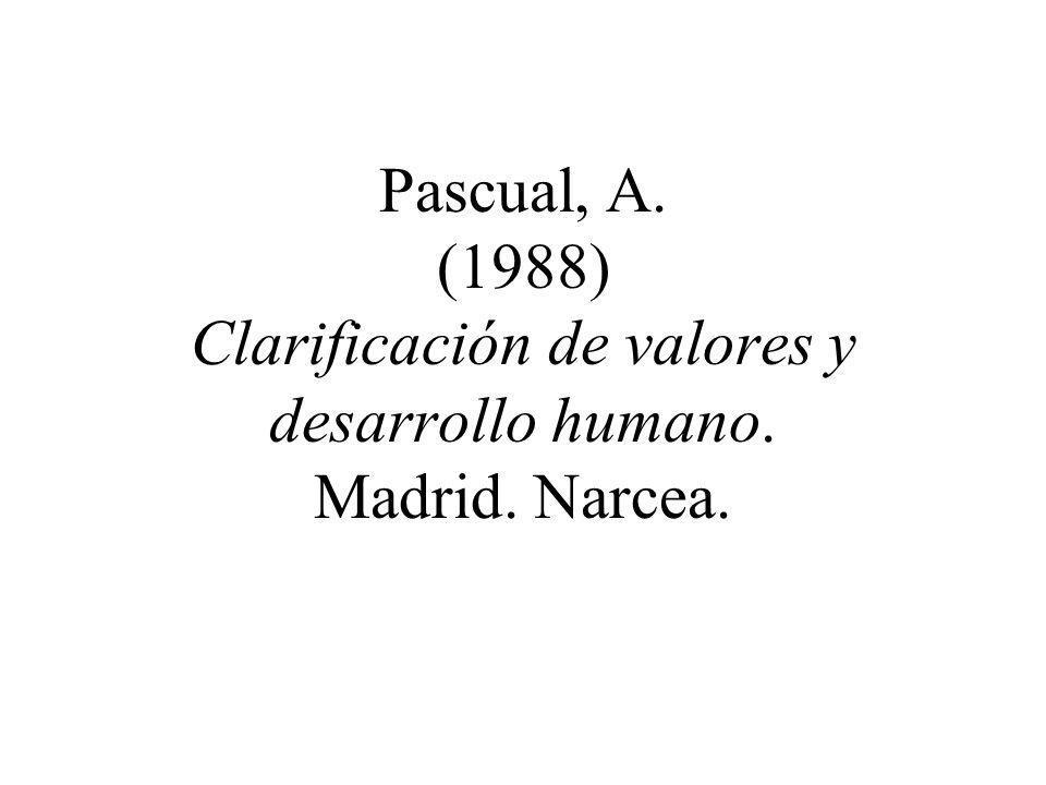 Pascual, A. (1988) Clarificación de valores y desarrollo humano. Madrid. Narcea.