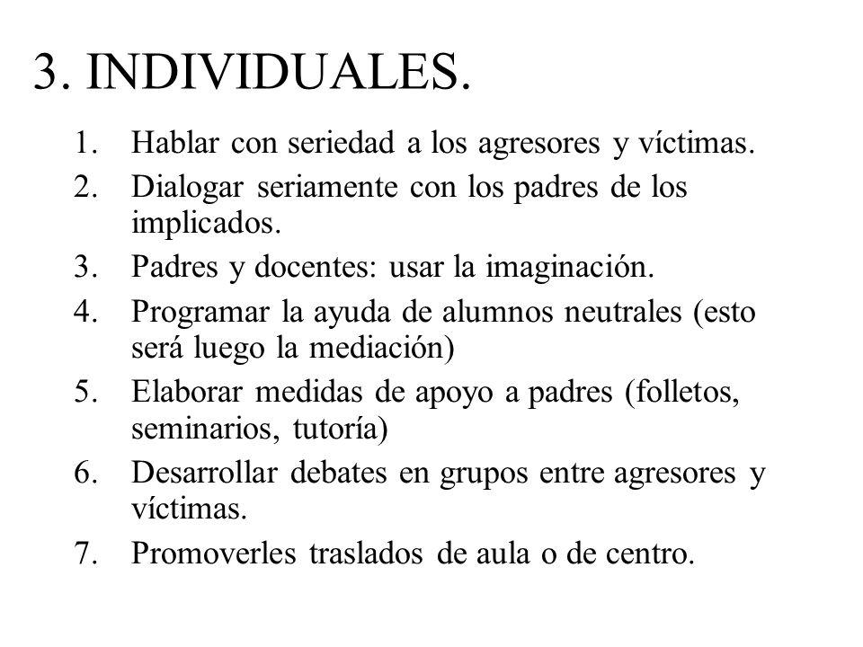 3. INDIVIDUALES. Hablar con seriedad a los agresores y víctimas.