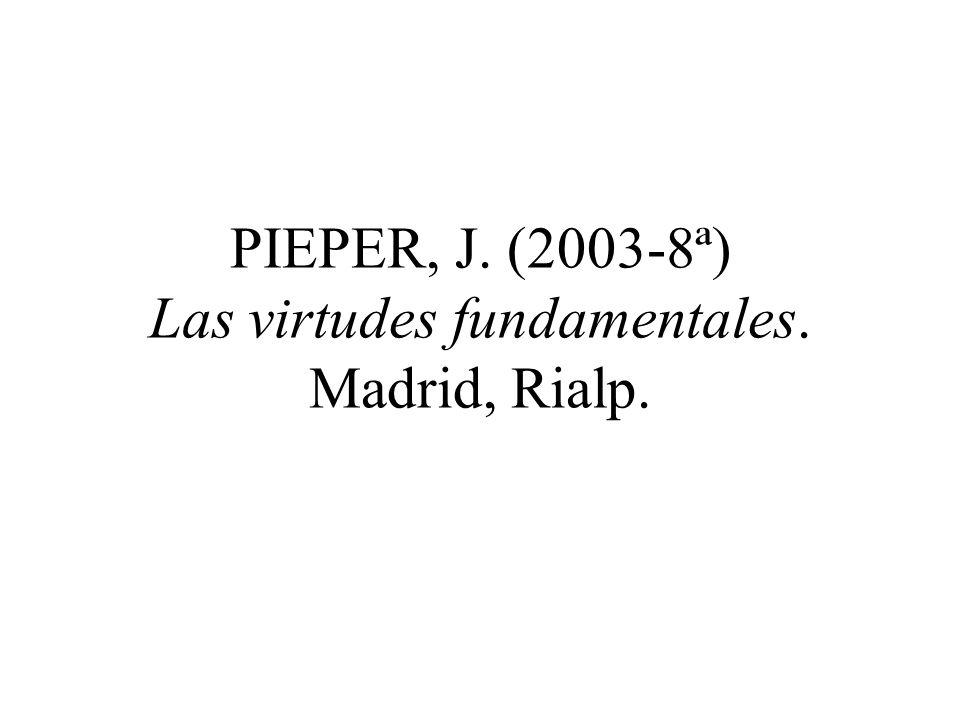 PIEPER, J. (2003-8ª) Las virtudes fundamentales. Madrid, Rialp.
