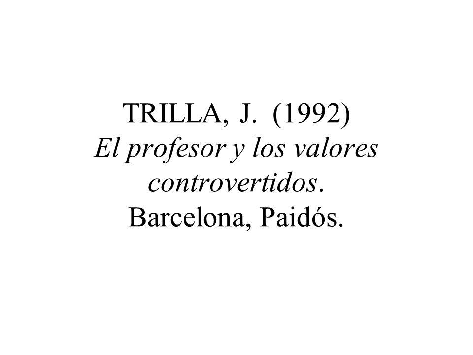 TRILLA, J. (1992) El profesor y los valores controvertidos