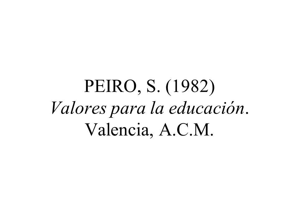 PEIRO, S. (1982) Valores para la educación. Valencia, A.C.M.