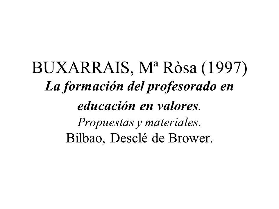 BUXARRAIS, Mª Ròsa (1997) La formación del profesorado en educación en valores.