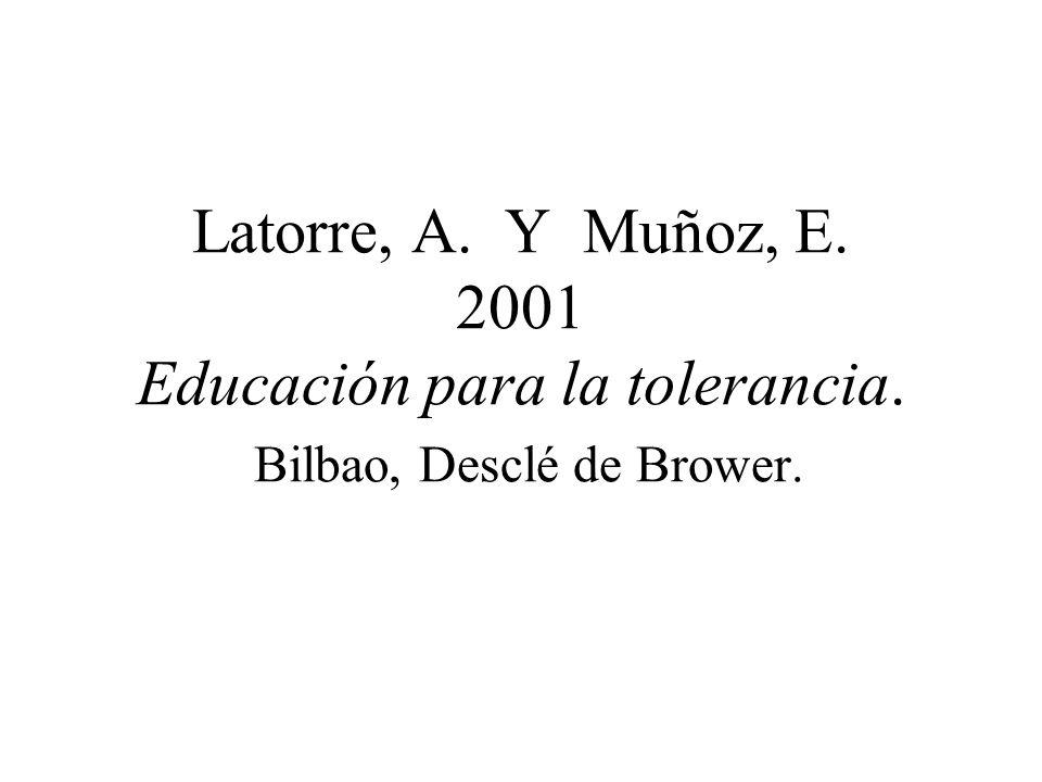 Latorre, A. Y Muñoz, E. 2001 Educación para la tolerancia