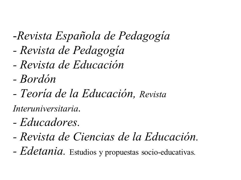 Revista Española de Pedagogía - Revista de Pedagogía - Revista de Educación - Bordón - Teoría de la Educación, Revista Interuniversitaria.
