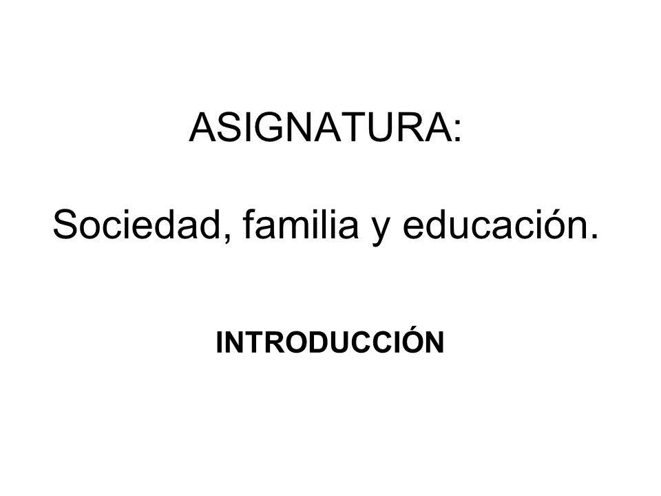 ASIGNATURA: Sociedad, familia y educación.