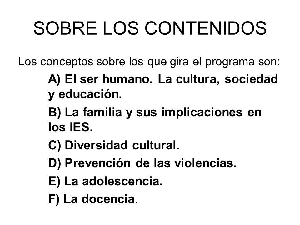 SOBRE LOS CONTENIDOS Los conceptos sobre los que gira el programa son: A) El ser humano. La cultura, sociedad y educación.