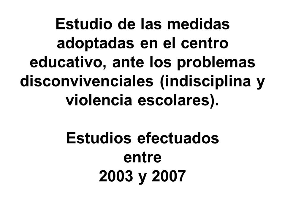 Estudio de las medidas adoptadas en el centro educativo, ante los problemas disconvivenciales (indisciplina y violencia escolares).